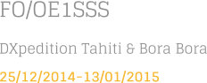 FO/OE1SSS DXpedition Tahiti & Bora Bora 25/12/2014-13/01/2015